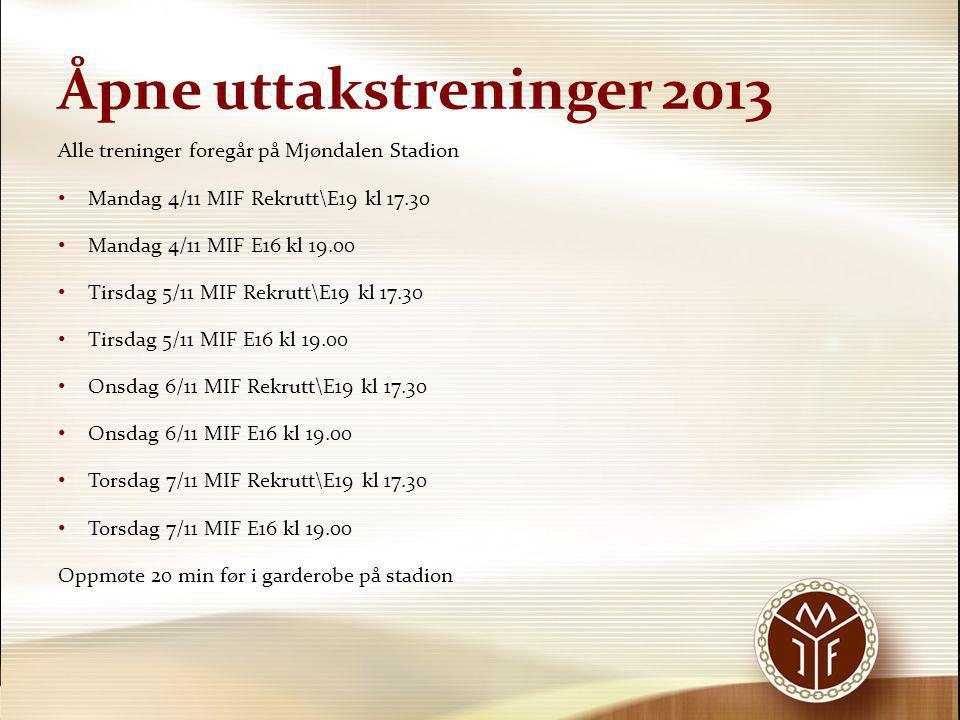 Åpne uttakstreninger 2013 Alle treninger foregår på Mjøndalen Stadion • Mandag 4/11 MIF Rekrutt\E19 kl 17.30 • Mandag 4/11 MIF E16 kl 19.00 • Tirsdag