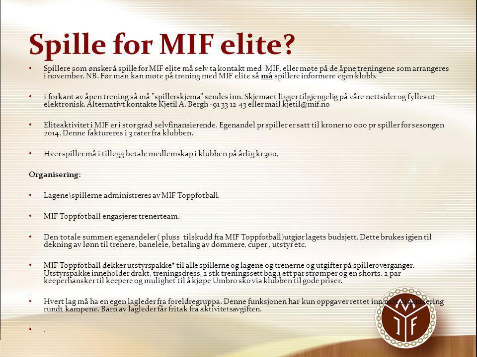 Spille for MIF elite? • Spillere som ønsker å spille for MIF elite må selv ta kontakt med MIF, eller møte på de åpne treningene som arrangeres i novem