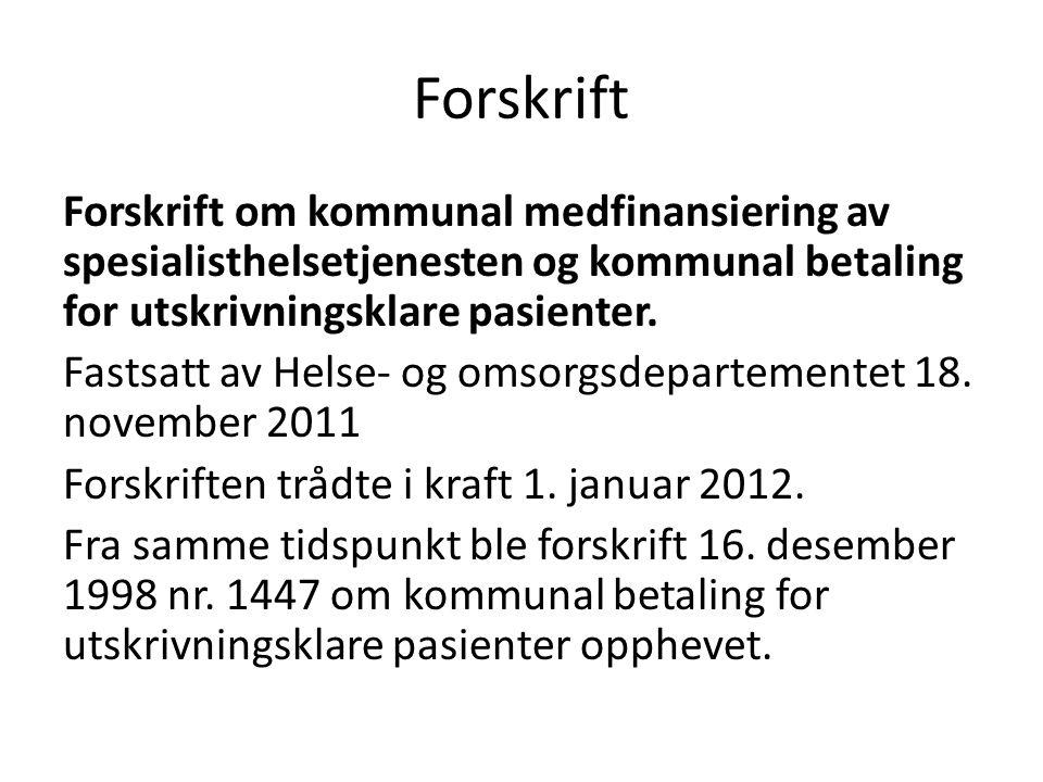 Forskrift Forskrift om kommunal medfinansiering av spesialisthelsetjenesten og kommunal betaling for utskrivningsklare pasienter. Fastsatt av Helse- o