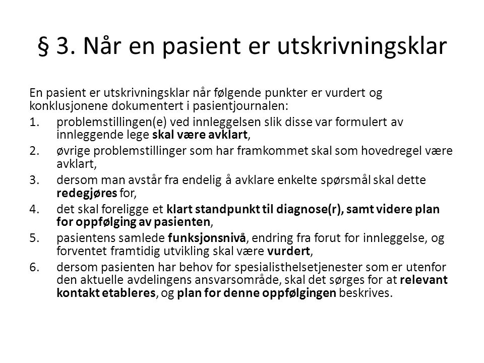 § 3. Når en pasient er utskrivningsklar En pasient er utskrivningsklar når følgende punkter er vurdert og konklusjonene dokumentert i pasientjournalen