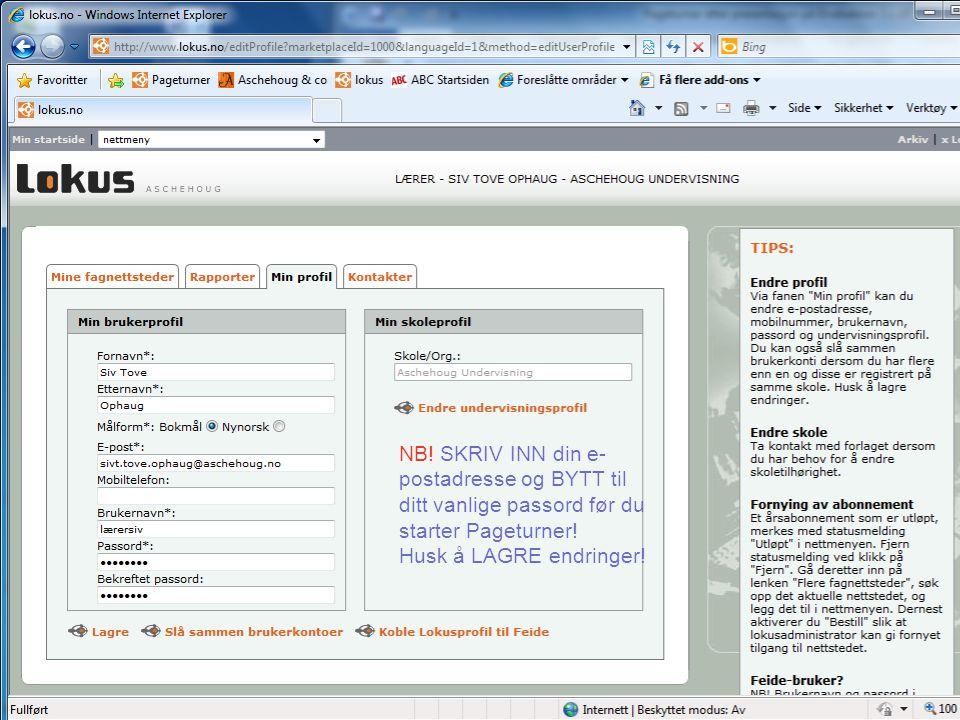 NB.SKRIV INN din e- postadresse og BYTT til ditt vanlige passord før du starter Pageturner.