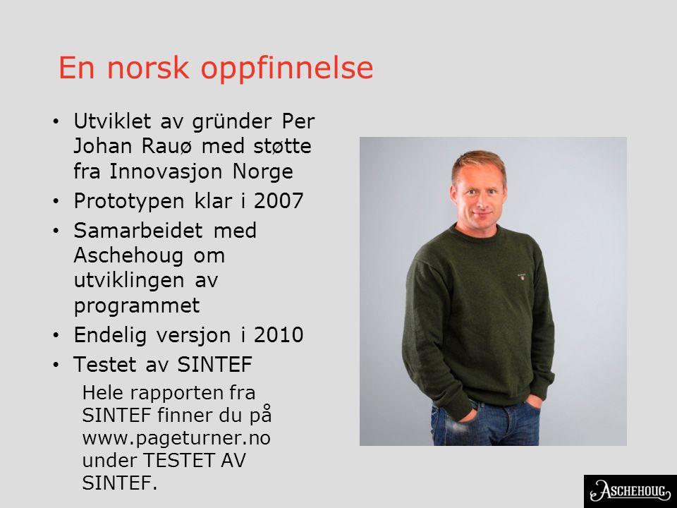 En norsk oppfinnelse • Utviklet av gründer Per Johan Rauø med støtte fra Innovasjon Norge • Prototypen klar i 2007 • Samarbeidet med Aschehoug om utvi