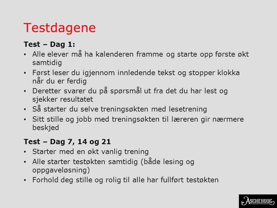 Testdagene Test – Dag 1: • Alle elever må ha kalenderen framme og starte opp første økt samtidig • Først leser du igjennom innledende tekst og stopper klokka når du er ferdig • Deretter svarer du på spørsmål ut fra det du har lest og sjekker resultatet • Så starter du selve treningsøkten med lesetrening • Sitt stille og jobb med treningsøkten til læreren gir nærmere beskjed Test – Dag 7, 14 og 21 • Starter med en økt vanlig trening • Alle starter testøkten samtidig (både lesing og oppgaveløsning) • Forhold deg stille og rolig til alle har fullført testøkten