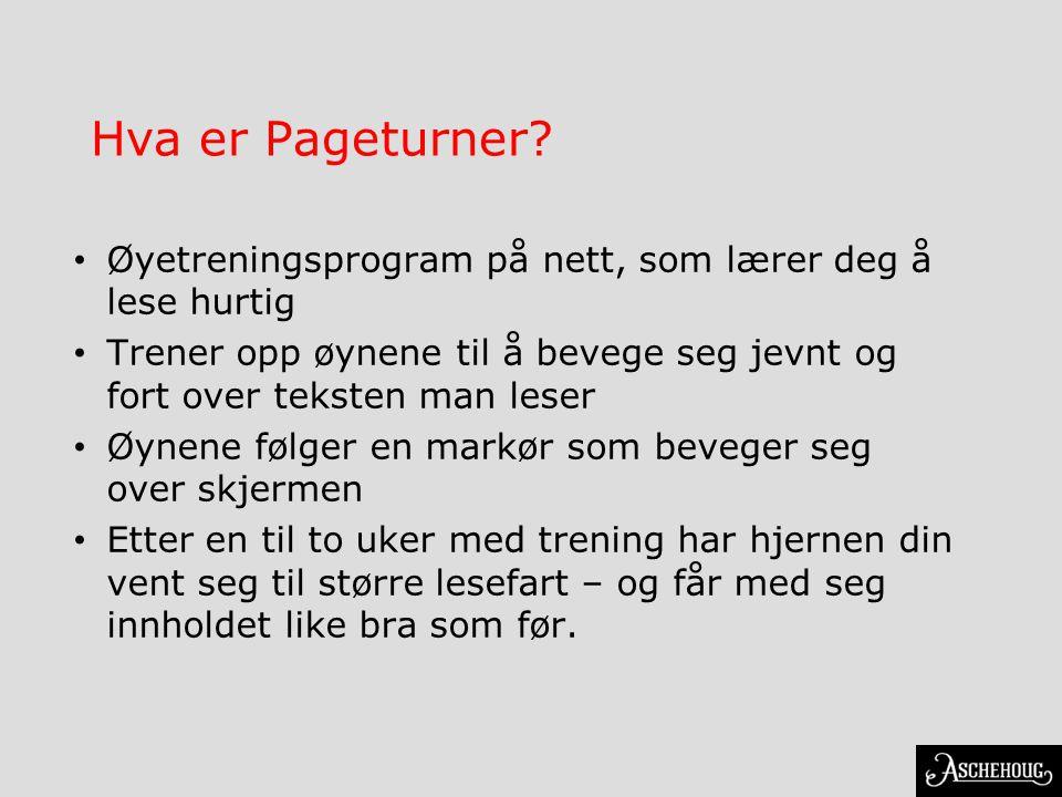 Hva er Pageturner? • Øyetreningsprogram på nett, som lærer deg å lese hurtig • Trener opp øynene til å bevege seg jevnt og fort over teksten man leser