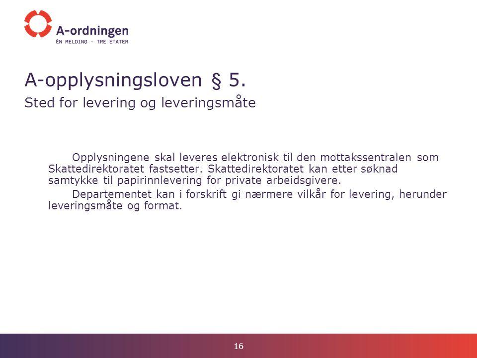 A-opplysningsloven § 5. Sted for levering og leveringsmåte Opplysningene skal leveres elektronisk til den mottakssentralen som Skattedirektoratet fast