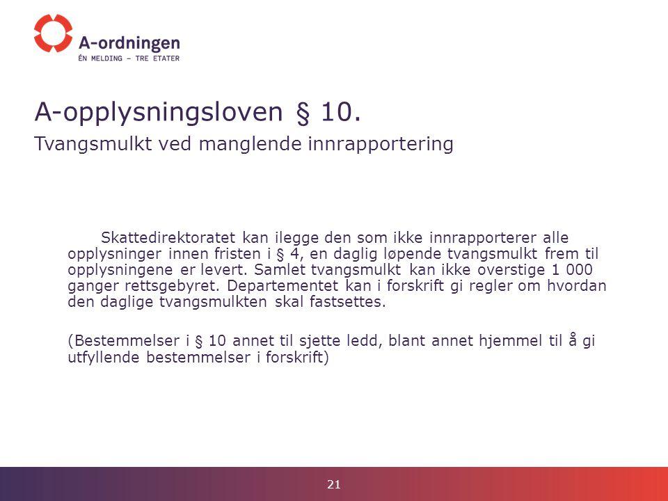 A-opplysningsloven § 10. Tvangsmulkt ved manglende innrapportering Skattedirektoratet kan ilegge den som ikke innrapporterer alle opplysninger innen f