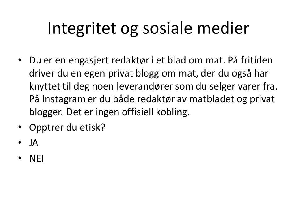 Integritet og sosiale medier • Du er en engasjert redaktør i et blad om mat. På fritiden driver du en egen privat blogg om mat, der du også har knytte