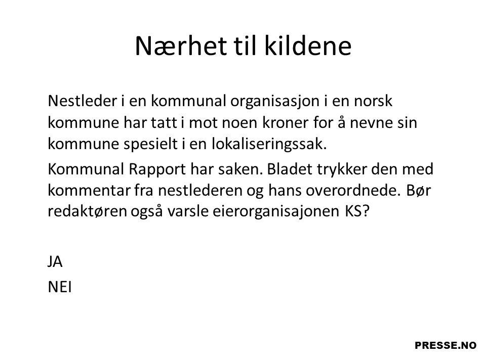 Nærhet til kildene Nestleder i en kommunal organisasjon i en norsk kommune har tatt i mot noen kroner for å nevne sin kommune spesielt i en lokaliseri