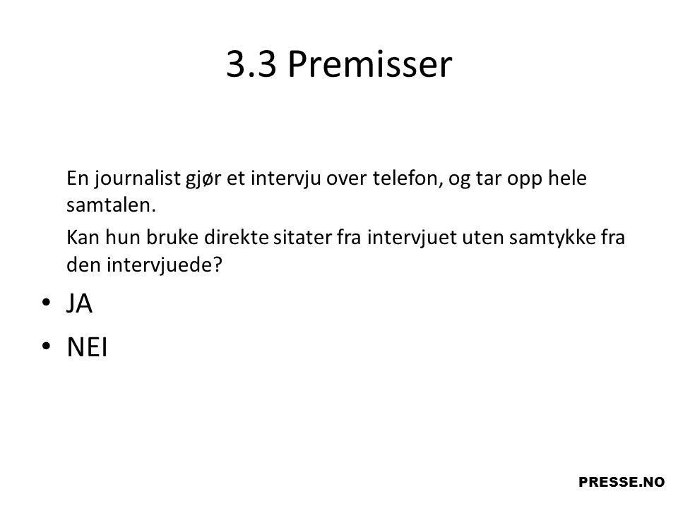 3.3 Premisser En journalist gjør et intervju over telefon, og tar opp hele samtalen. Kan hun bruke direkte sitater fra intervjuet uten samtykke fra de