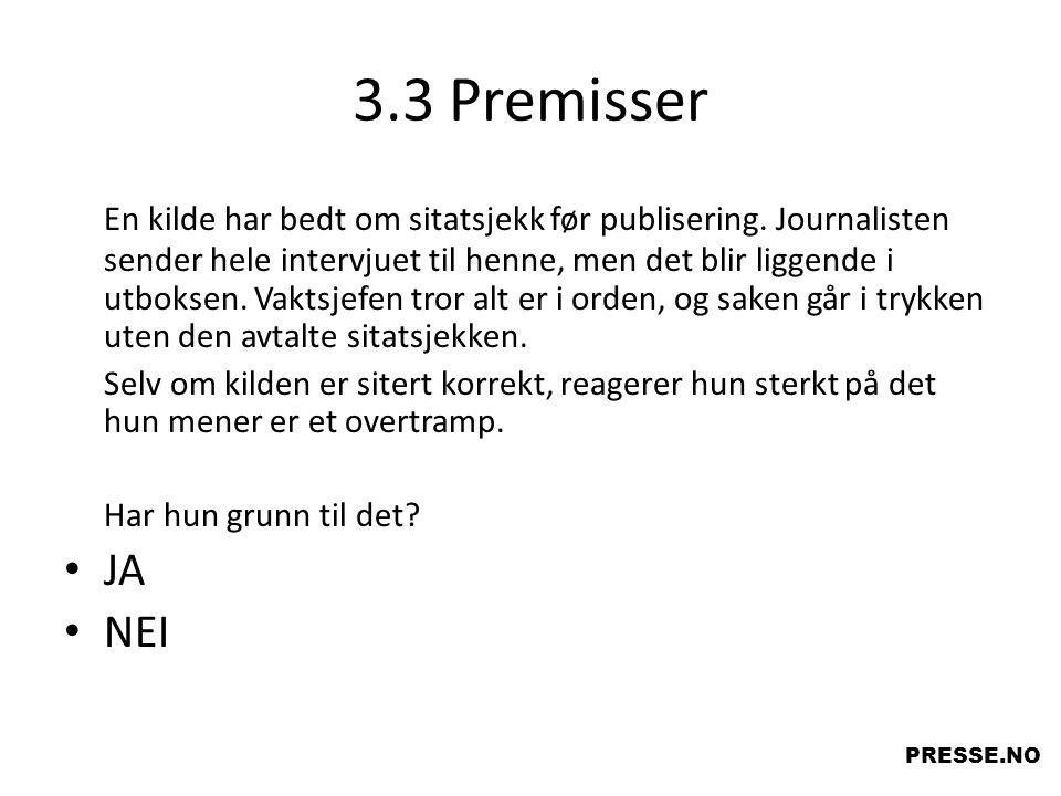 3.3 Premisser En kilde har bedt om sitatsjekk før publisering. Journalisten sender hele intervjuet til henne, men det blir liggende i utboksen. Vaktsj