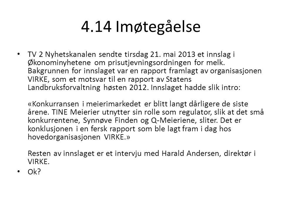 4.14 Imøtegåelse • TV 2 Nyhetskanalen sendte tirsdag 21. mai 2013 et innslag i Økonominyhetene om prisutjevningsordningen for melk. Bakgrunnen for inn