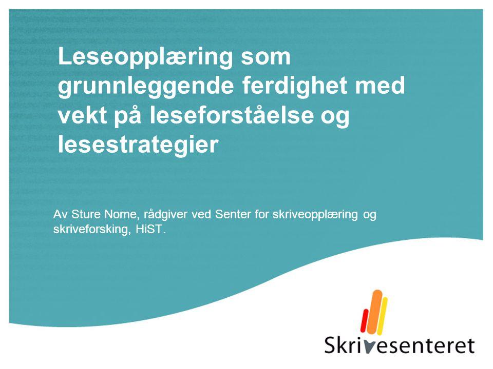 Leseopplæring som grunnleggende ferdighet med vekt på leseforståelse og lesestrategier Av Sture Nome, rådgiver ved Senter for skriveopplæring og skriv