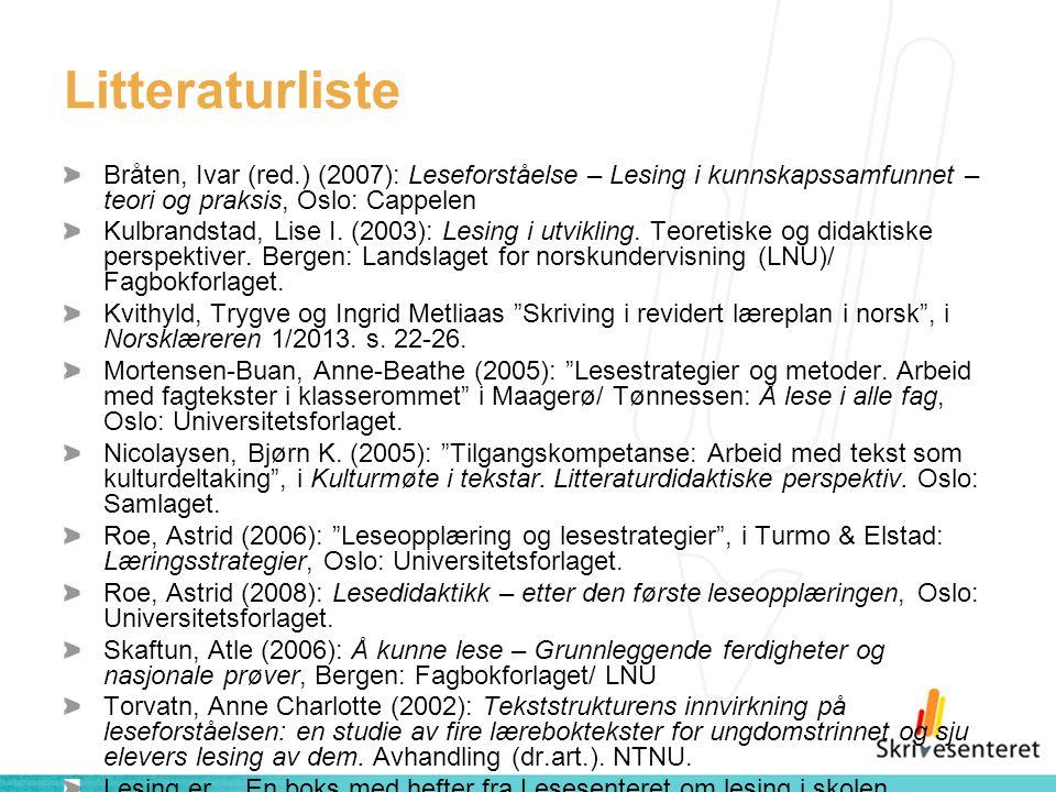 Litteraturliste Bråten, Ivar (red.) (2007): Leseforståelse – Lesing i kunnskapssamfunnet – teori og praksis, Oslo: Cappelen Kulbrandstad, Lise I. (200