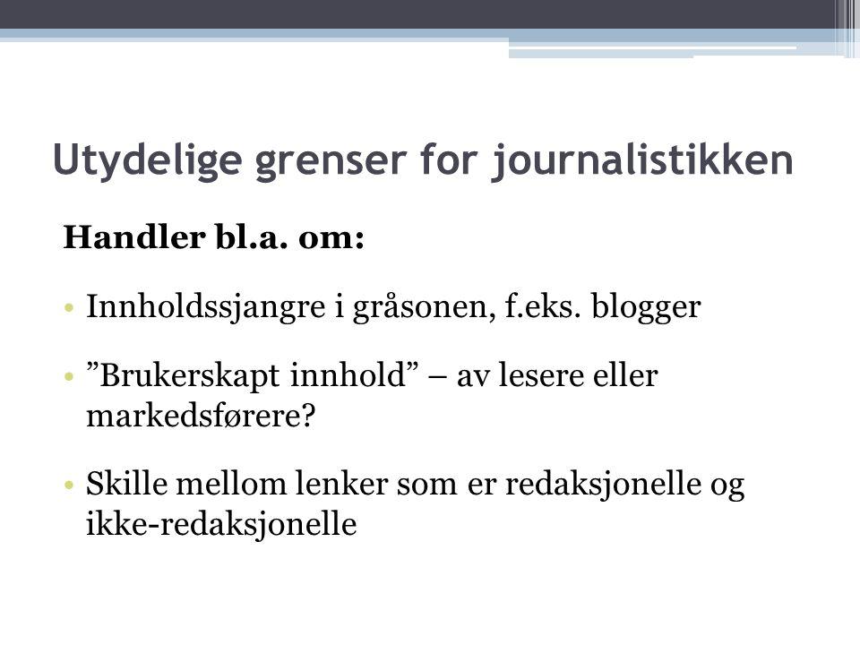 """Handler bl.a. om: •Innholdssjangre i gråsonen, f.eks. blogger •""""Brukerskapt innhold"""" – av lesere eller markedsførere? •Skille mellom lenker som er red"""