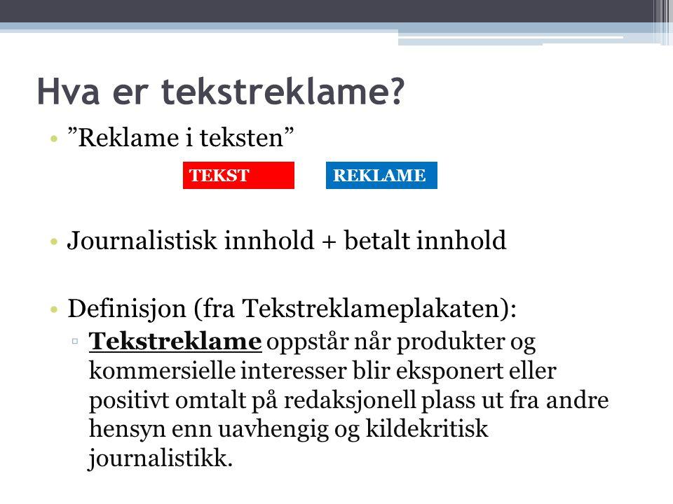 """Hva er tekstreklame? •""""Reklame i teksten"""" •Journalistisk innhold + betalt innhold •Definisjon (fra Tekstreklameplakaten): ▫Tekstreklame oppstår når pr"""