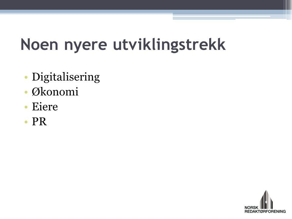 Noen nyere utviklingstrekk •Digitalisering •Økonomi •Eiere •PR
