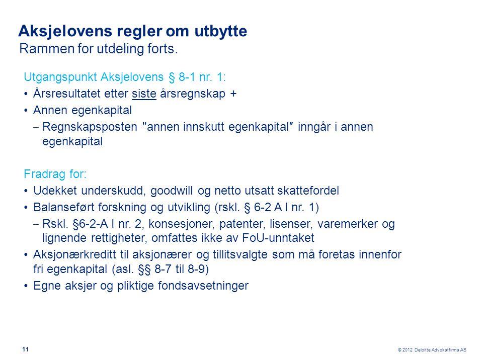 © 2012 Deloitte Advokatfirma AS Aksjelovens regler om utbytte 11 Utgangspunkt Aksjelovens § 8-1 nr. 1: •Årsresultatet etter siste årsregnskap + •Annen