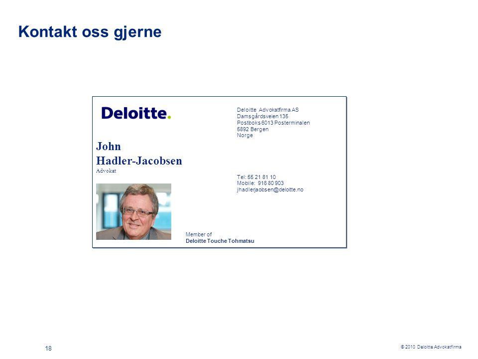 © 2010 Deloitte Advokatfirma 18 Kontakt oss gjerne Deloitte Advokatfirma AS Damsgårdsveien 135 Postboks 6013 Posterminalen 5892 Bergen Norge John Hadl