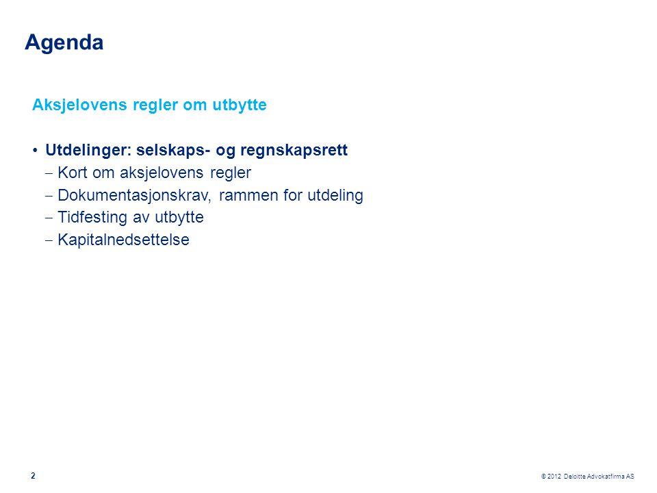 © 2012 Deloitte Advokatfirma AS 2 Aksjelovens regler om utbytte •Utdelinger: selskaps- og regnskapsrett ‒ Kort om aksjelovens regler ‒ Dokumentasjonsk