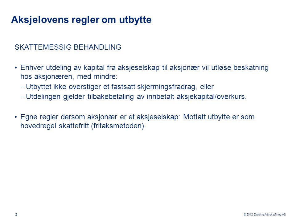 © 2012 Deloitte Advokatfirma AS 3 Aksjelovens regler om utbytte SKATTEMESSIG BEHANDLING •Enhver utdeling av kapital fra aksjeselskap til aksjonær vil