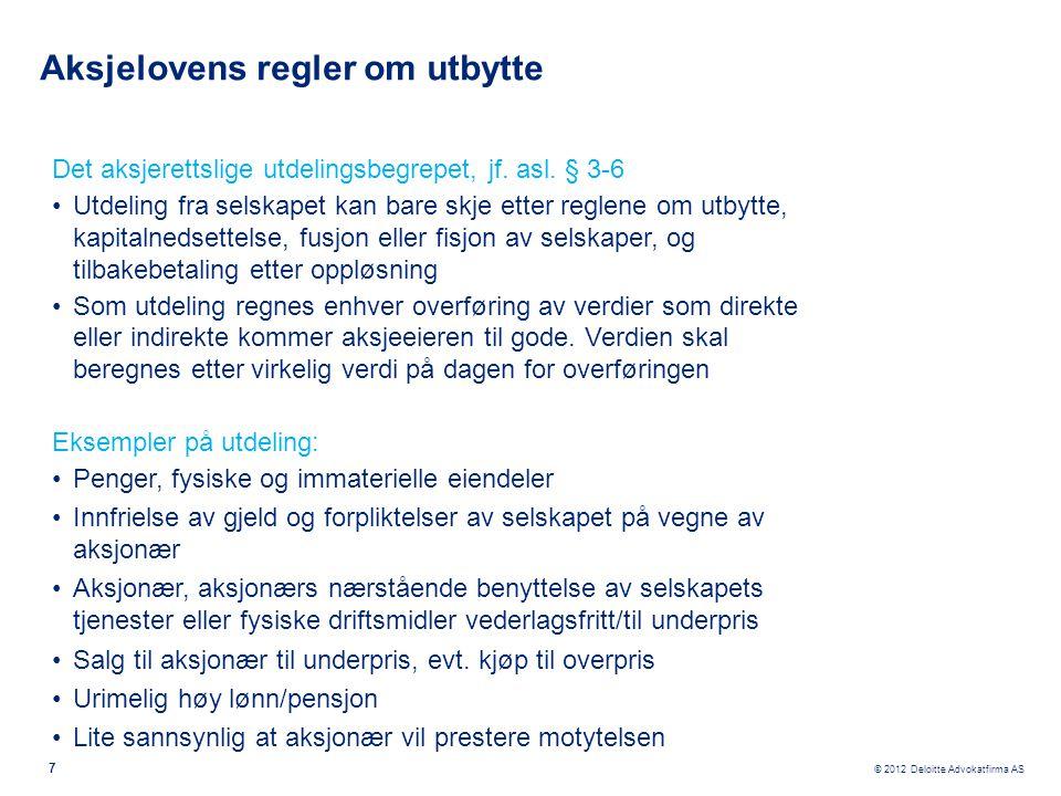 © 2012 Deloitte Advokatfirma AS Aksjelovens regler om utbytte •Kompetent organ for utbyttebeslutning er generalforsamlingen – dog basert på styrets forslag, jf.