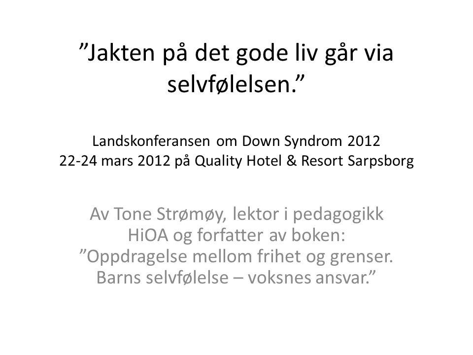 """""""Jakten på det gode liv går via selvfølelsen."""" Landskonferansen om Down Syndrom 2012 22-24 mars 2012 på Quality Hotel & Resort Sarpsborg Av Tone Strøm"""