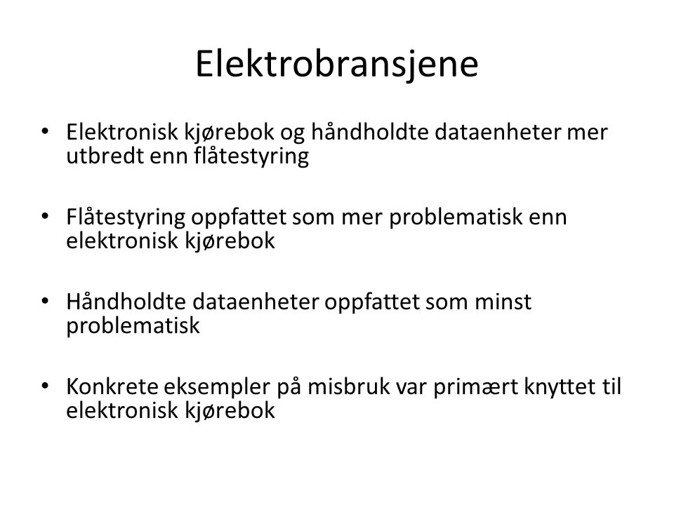 Elektrobransjene • Elektronisk kjørebok og håndholdte dataenheter mer utbredt enn flåtestyring • Flåtestyring oppfattet som mer problematisk enn elekt