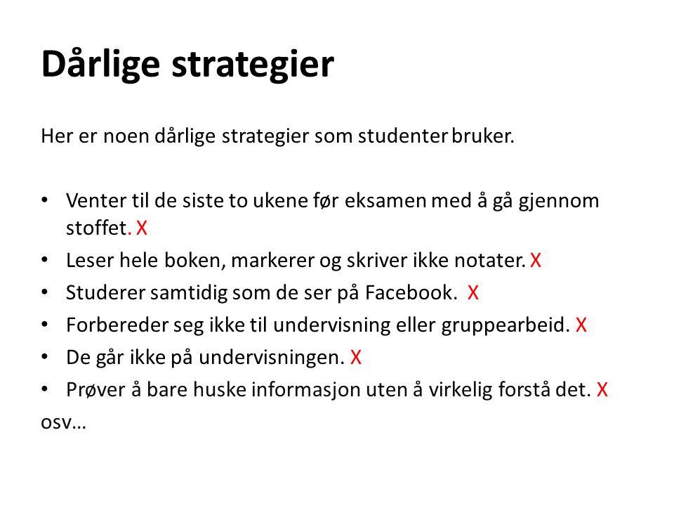 Dårlige strategier Her er noen dårlige strategier som studenter bruker.
