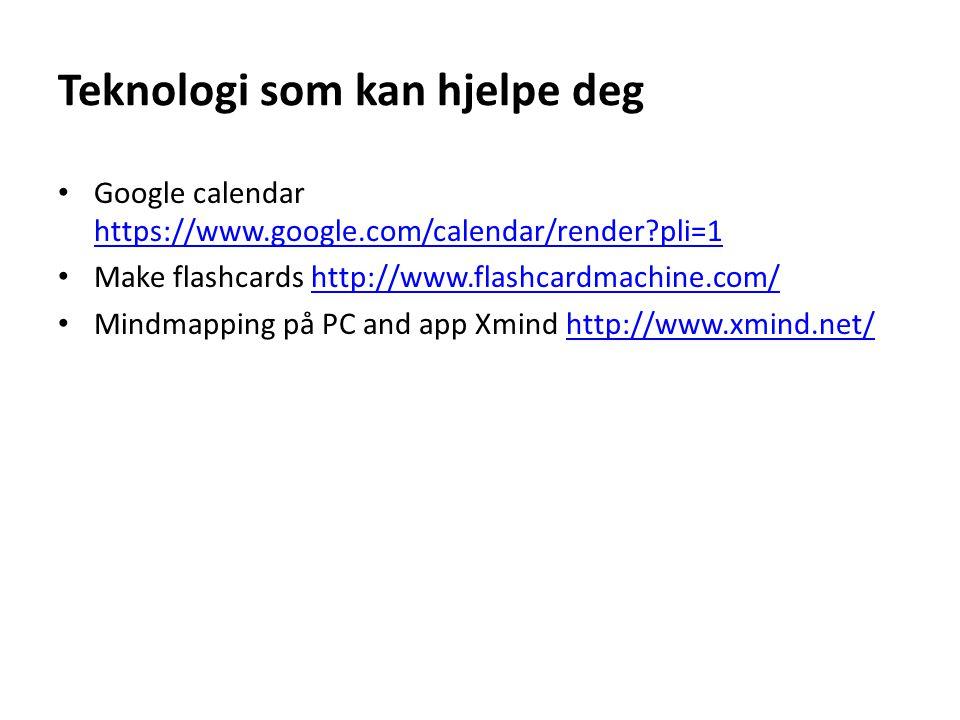 Teknologi som kan hjelpe deg • Google calendar https://www.google.com/calendar/render?pli=1 https://www.google.com/calendar/render?pli=1 • Make flashcards http://www.flashcardmachine.com/http://www.flashcardmachine.com/ • Mindmapping på PC and app Xmind http://www.xmind.net/http://www.xmind.net/