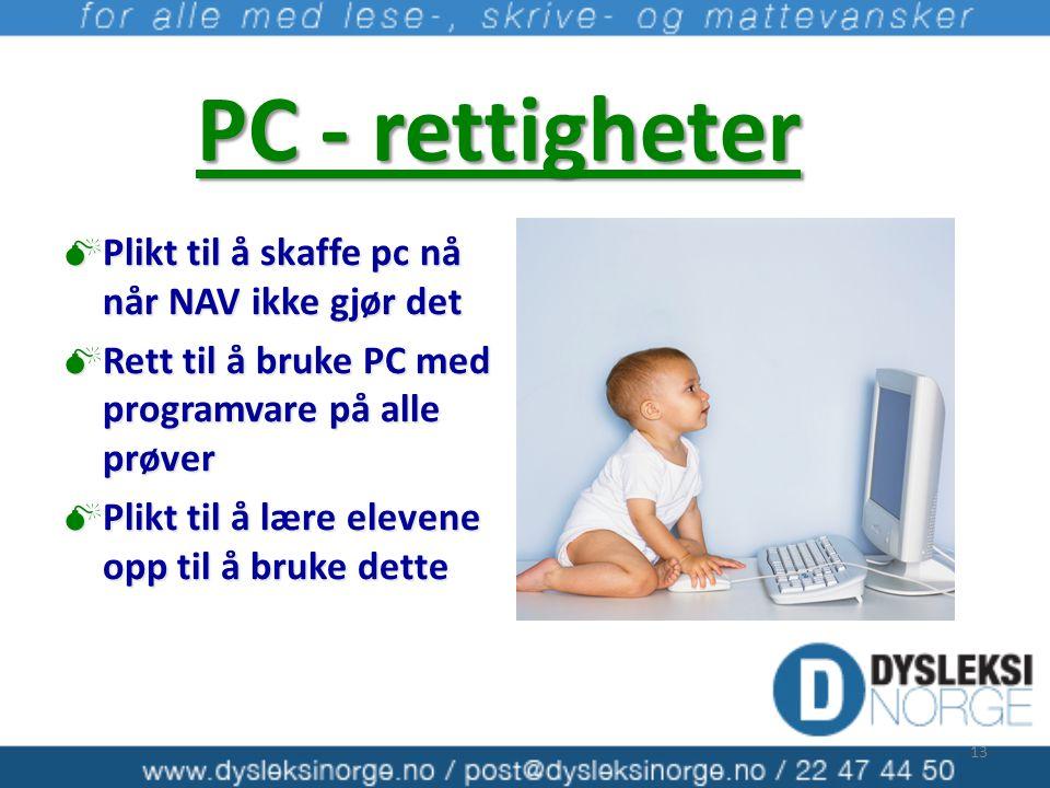 PC - rettigheter  Plikt til å skaffe pc nå når NAV ikke gjør det  Rett til å bruke PC med programvare på alle prøver  Plikt til å lære elevene opp til å bruke dette 13