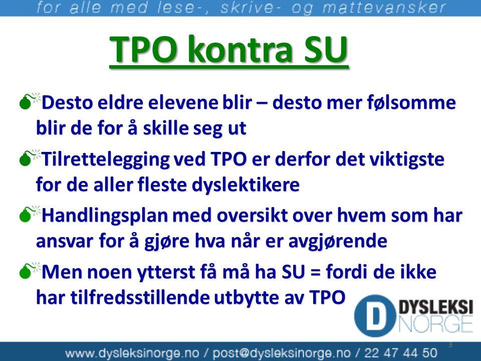 TPO kontra SU  Desto eldre elevene blir – desto mer følsomme blir de for å skille seg ut  Tilrettelegging ved TPO er derfor det viktigste for de all