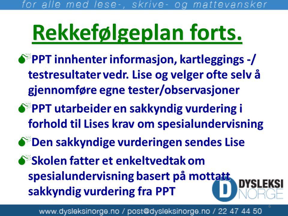 Rekkefølgeplan forts.  PPT innhenter informasjon, kartleggings -/ testresultater vedr. Lise og velger ofte selv å gjennomføre egne tester/observasjon