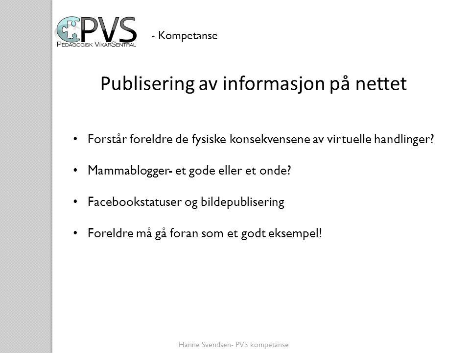 Publisering av informasjon på nettet - Kompetanse • Forstår foreldre de fysiske konsekvensene av virtuelle handlinger? • Mammablogger- et gode eller e