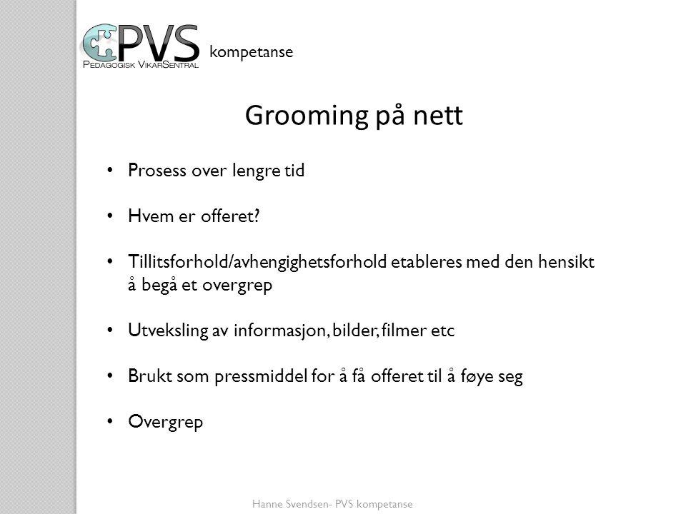 kompetanse Grooming på nett • Prosess over lengre tid • Hvem er offeret? • Tillitsforhold/avhengighetsforhold etableres med den hensikt å begå et over