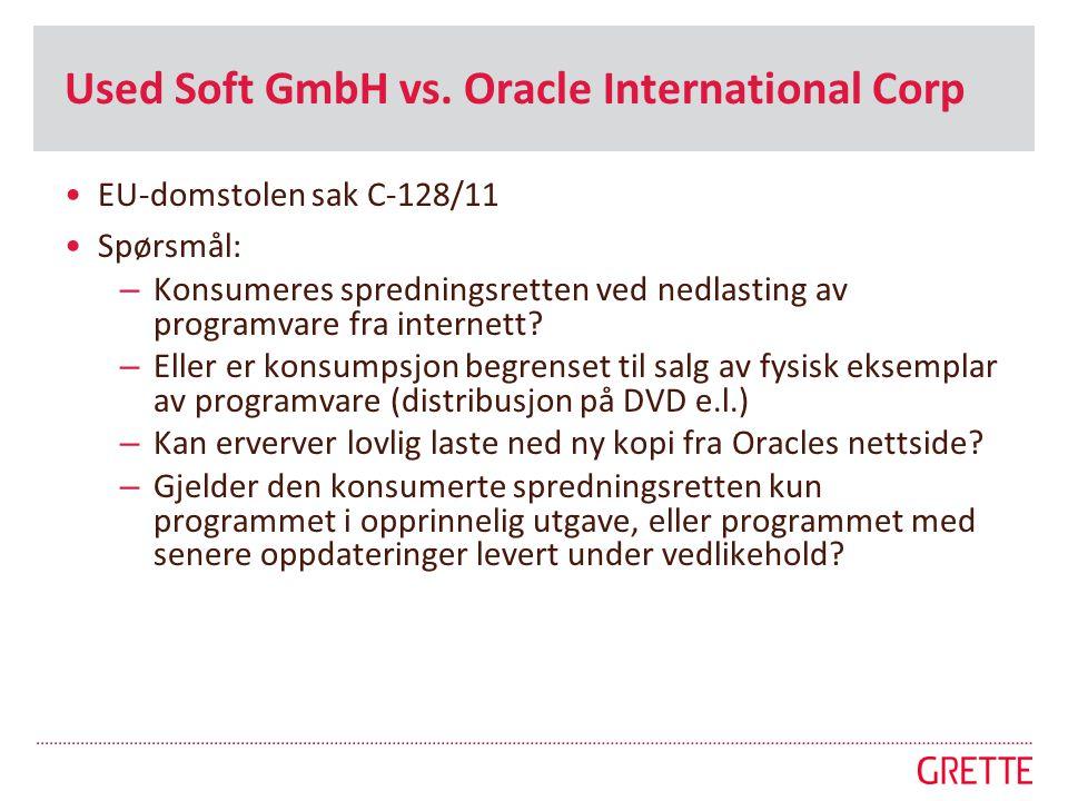 Used Soft GmbH vs. Oracle International Corp •EU-domstolen sak C-128/11 •Spørsmål: – Konsumeres spredningsretten ved nedlasting av programvare fra int