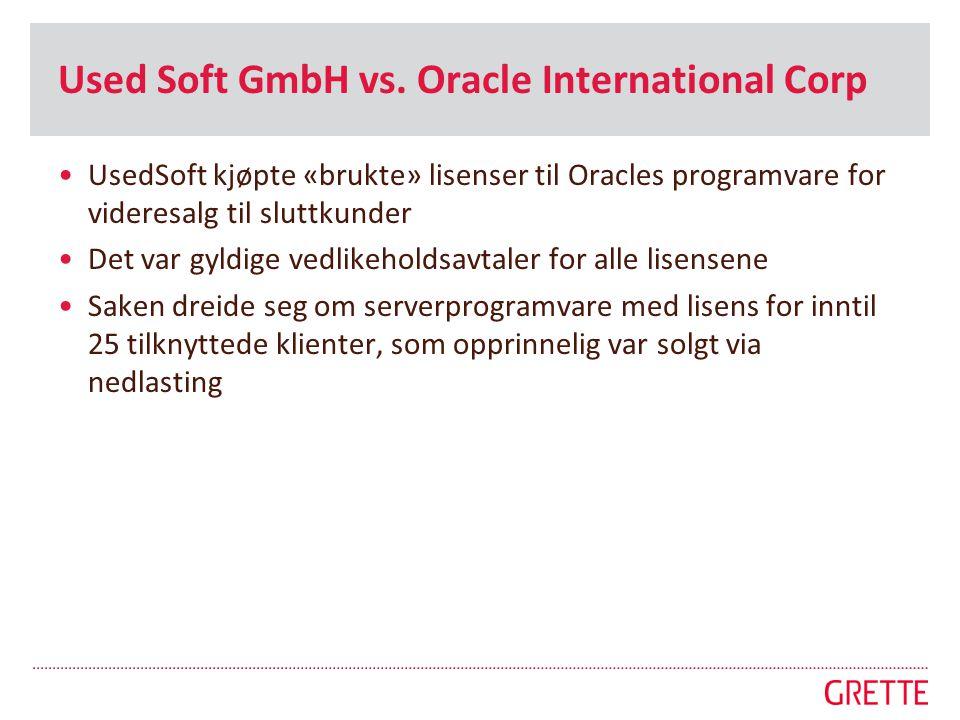 Used Soft GmbH vs. Oracle International Corp •UsedSoft kjøpte «brukte» lisenser til Oracles programvare for videresalg til sluttkunder •Det var gyldig