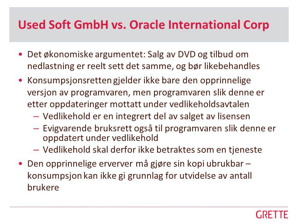 Used Soft GmbH vs. Oracle International Corp •Det økonomiske argumentet: Salg av DVD og tilbud om nedlastning er reelt sett det samme, og bør likebeha