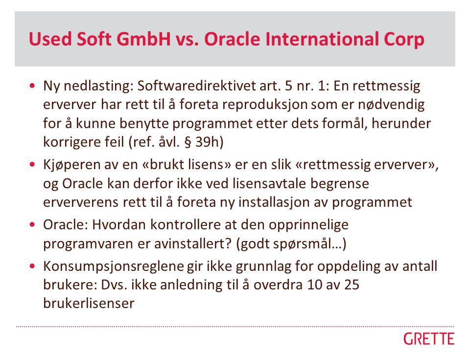 Used Soft GmbH vs. Oracle International Corp •Ny nedlasting: Softwaredirektivet art. 5 nr. 1: En rettmessig erverver har rett til å foreta reproduksjo