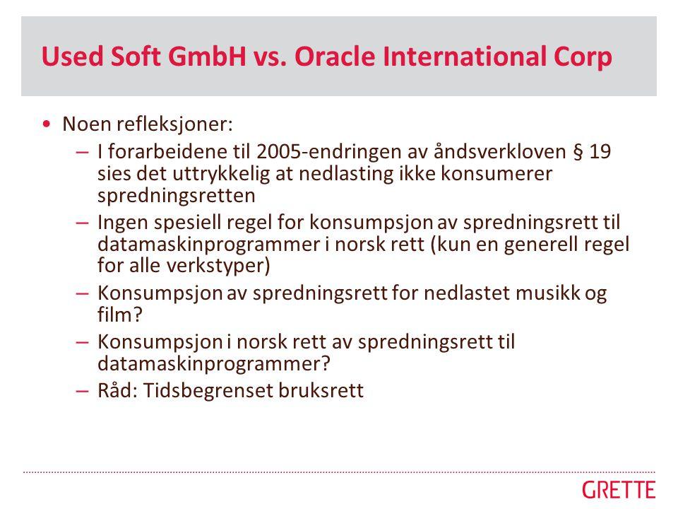 Used Soft GmbH vs. Oracle International Corp •Noen refleksjoner: – I forarbeidene til 2005-endringen av åndsverkloven § 19 sies det uttrykkelig at ned