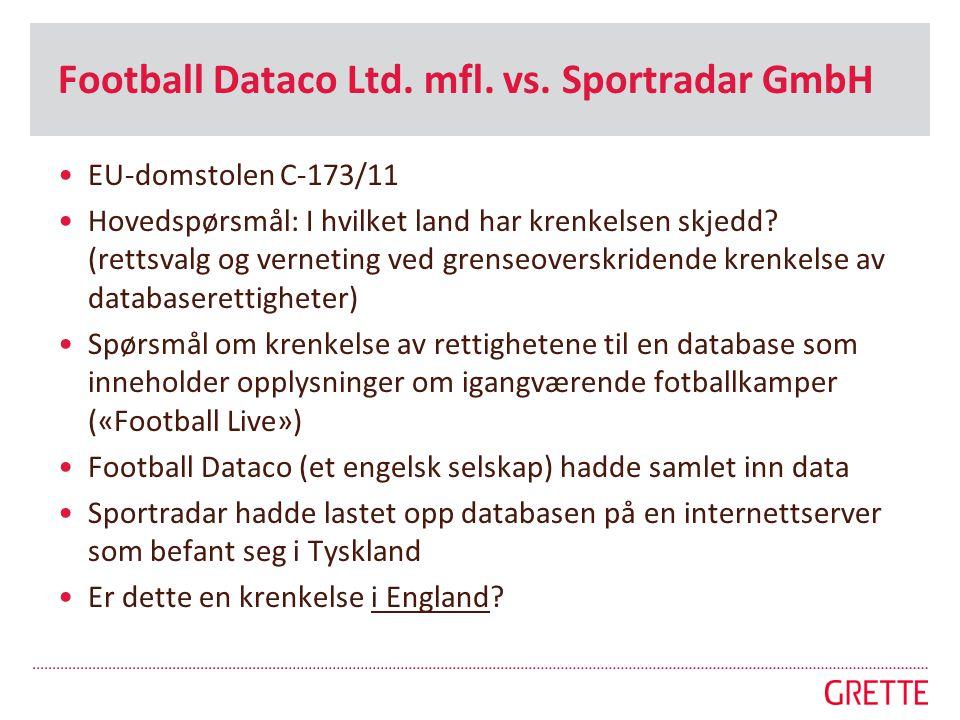 Football Dataco Ltd. mfl. vs. Sportradar GmbH •EU-domstolen C-173/11 •Hovedspørsmål: I hvilket land har krenkelsen skjedd? (rettsvalg og verneting ved