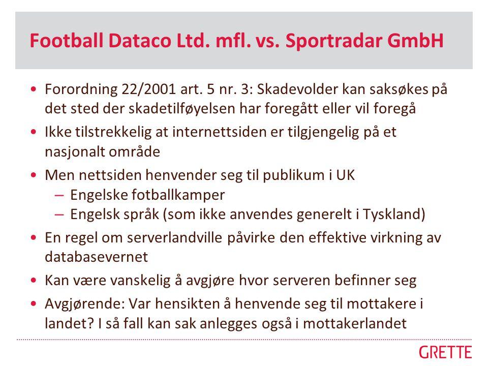 Football Dataco Ltd. mfl. vs. Sportradar GmbH •Forordning 22/2001 art. 5 nr. 3: Skadevolder kan saksøkes på det sted der skadetilføyelsen har foregått