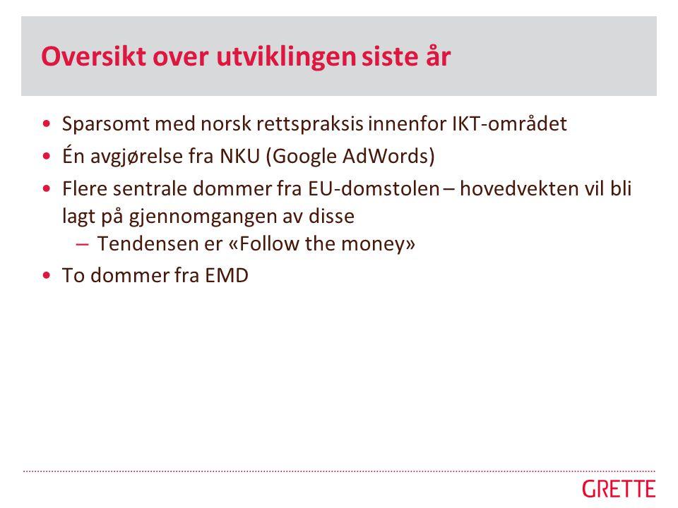 Oversikt over utviklingen siste år •Sparsomt med norsk rettspraksis innenfor IKT-området •Én avgjørelse fra NKU (Google AdWords) •Flere sentrale domme