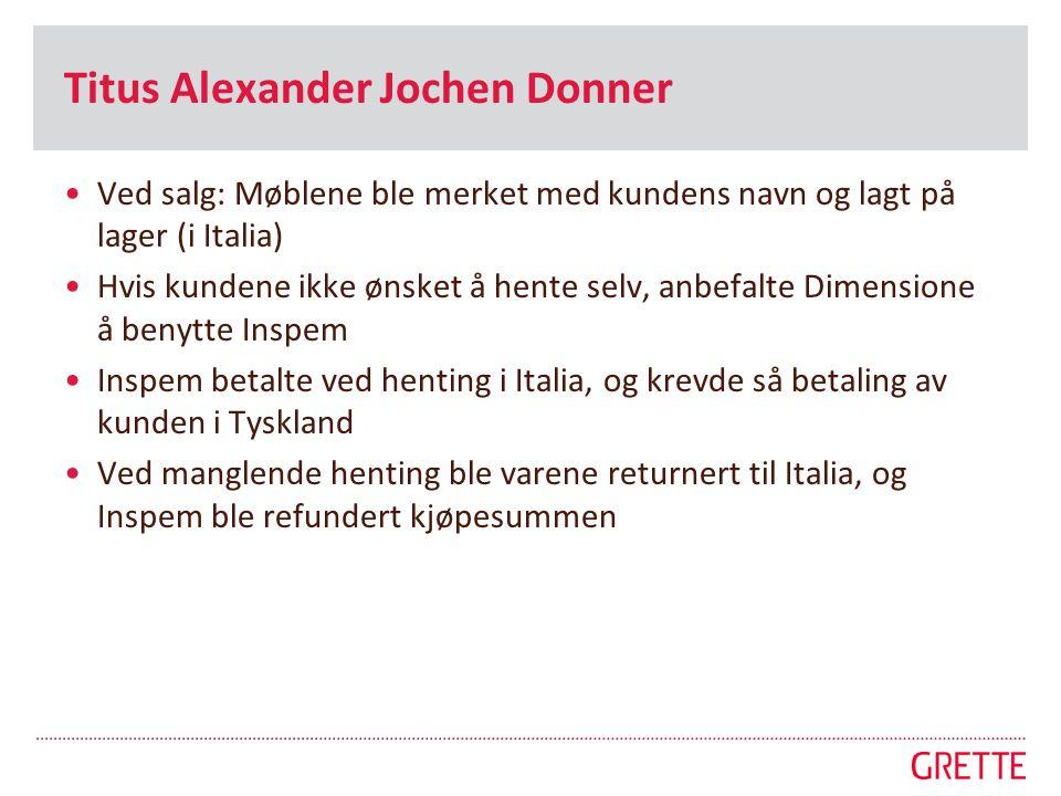 Titus Alexander Jochen Donner •Ved salg: Møblene ble merket med kundens navn og lagt på lager (i Italia) •Hvis kundene ikke ønsket å hente selv, anbef