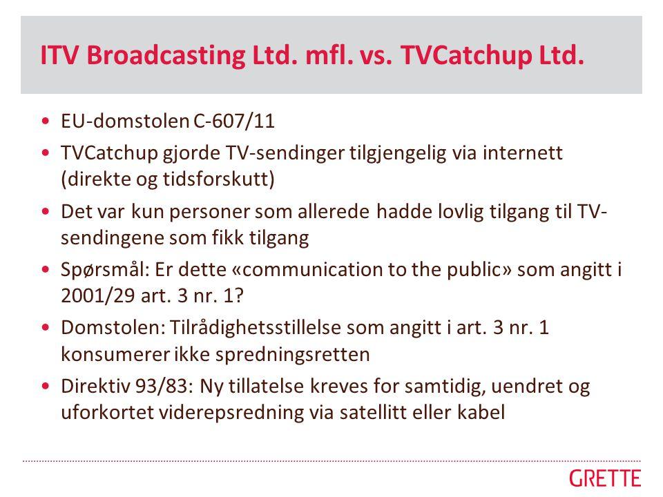 ITV Broadcasting Ltd. mfl. vs. TVCatchup Ltd. •EU-domstolen C-607/11 •TVCatchup gjorde TV-sendinger tilgjengelig via internett (direkte og tidsforskut