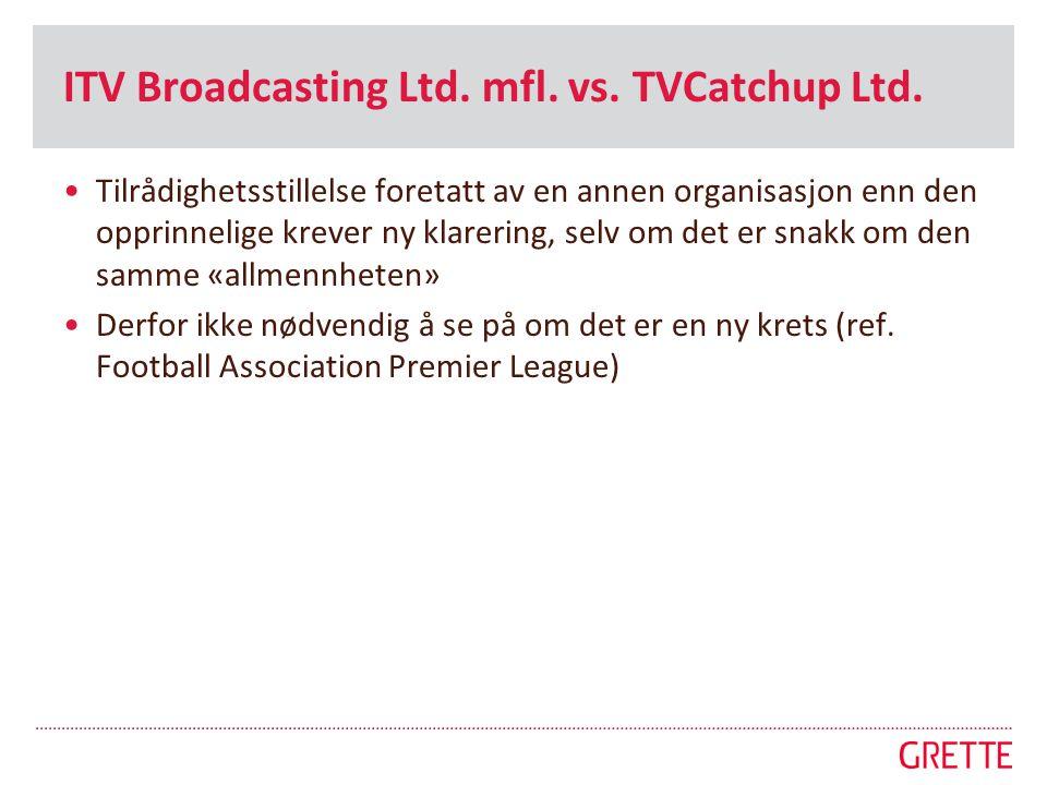 ITV Broadcasting Ltd. mfl. vs. TVCatchup Ltd. •Tilrådighetsstillelse foretatt av en annen organisasjon enn den opprinnelige krever ny klarering, selv