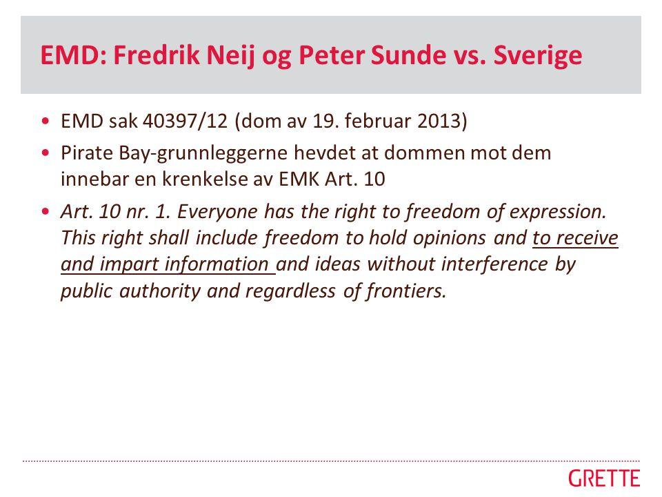 EMD: Fredrik Neij og Peter Sunde vs. Sverige •EMD sak 40397/12 (dom av 19. februar 2013) •Pirate Bay-grunnleggerne hevdet at dommen mot dem innebar en