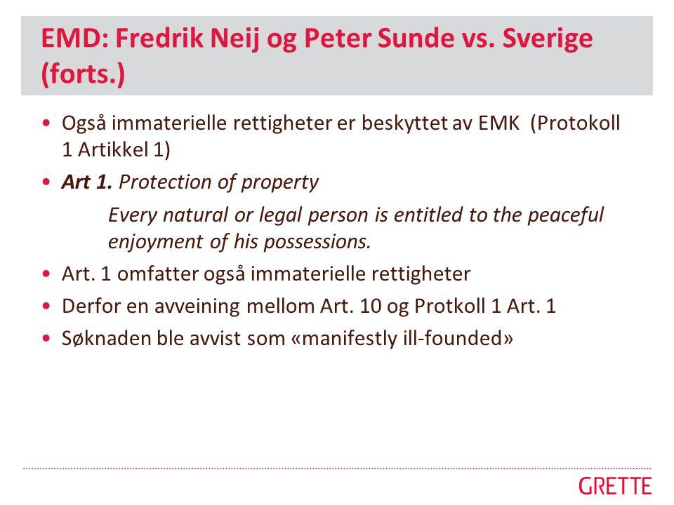 EMD: Fredrik Neij og Peter Sunde vs. Sverige (forts.) •Også immaterielle rettigheter er beskyttet av EMK (Protokoll 1 Artikkel 1) •Art 1. Protection o