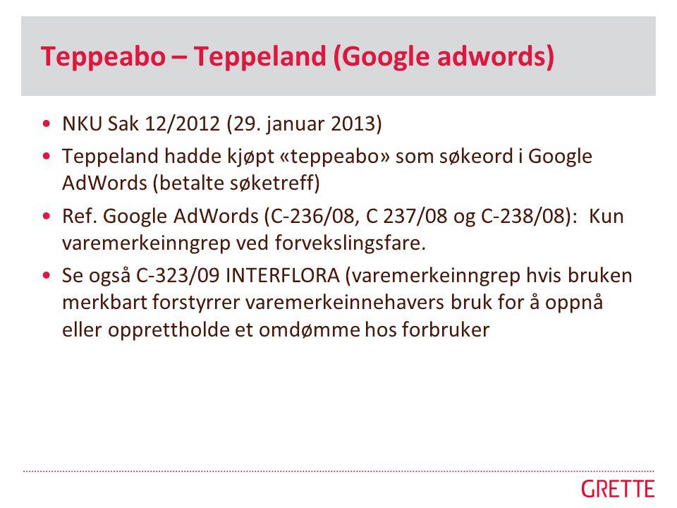 •NKU Sak 12/2012 (29. januar 2013) •Teppeland hadde kjøpt «teppeabo» som søkeord i Google AdWords (betalte søketreff) •Ref. Google AdWords (C-236/08,