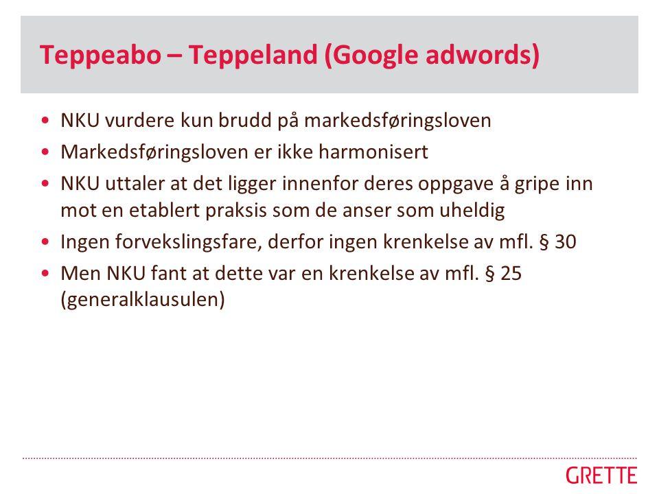 Teppeabo – Teppeland (Google adwords) •NKU vurdere kun brudd på markedsføringsloven •Markedsføringsloven er ikke harmonisert •NKU uttaler at det ligge