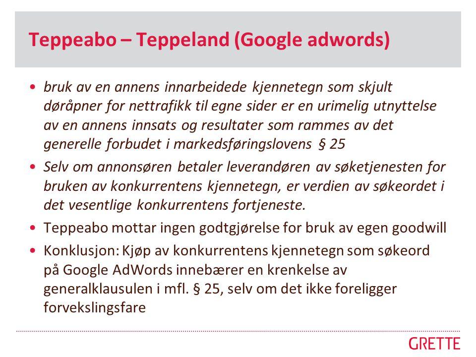 Teppeabo – Teppeland (Google adwords) •bruk av en annens innarbeidede kjennetegn som skjult døråpner for nettrafikk til egne sider er en urimelig utny